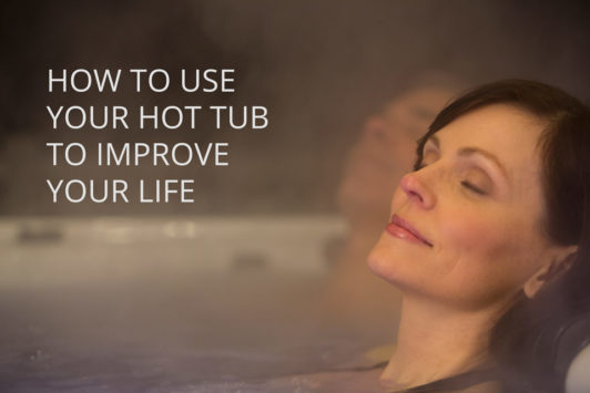 How to Use a Hot Tub to Improve Your Life